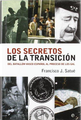 LOS SECRETOS DE LA TRANSICION: DEL BATALLON VASCO ESPAÑOL AL PROCESO DE LOS GAL: FRANCISCO ...