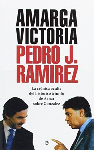9788497344272: Amarga Victoria. la cronica ocultadel historico triungo de aznar sobre González