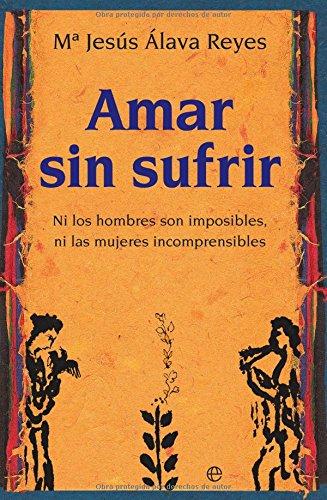 9788497344340: Amar sin sufrir: ni los hombres son imposibles, ni las mujeres incomprensibles (Psicología y salud)
