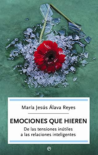 Emociones que hieren : de las tensiones: Maria Jesus Alava