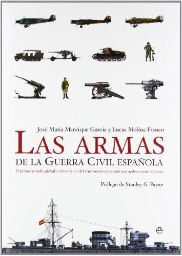 9788497344753: Las Armas de La Guerra Civil Espanola: El Primer Estudio Global y Sistematico del Armamento Empleado Por Ambos Contendientes (Spanish Edition)