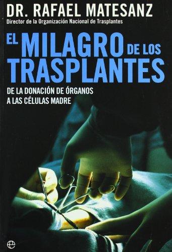 El milagro de los trasplantes : de la donación de órganos a las células madre: Matesanz, Rafael