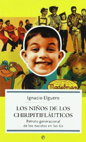 LOS NIÑOS DE LOS CHIRIPITIFLAUTICOS: RETRATO GENERACIONAL DE LOS NACIDOS EN LOS 60: IGNACIO ...