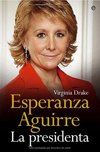 9788497345729: Esperanza Aguirre, La Presidenta (Spanish Edition)
