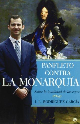 Panfleto Contra La Monarquia: Sobre La Inutilidad De Los Reyes - Rodríguez García, J. L.