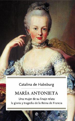 9788497345880: María antonieta - una mujer de su linaje relata la Gloria y tragedia de la Reina de Francia (Bolsillo (la Esfera))