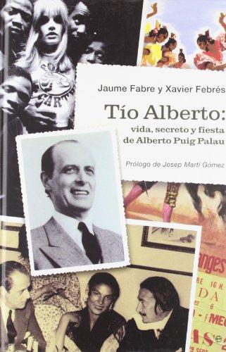 9788497346054: Tío Alberto: vida, secreto y fiesta de Alberto Puig Palau