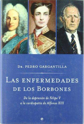 9788497346252: Las Enfermedades de Los Borbones: de La Depresion de Felipe V a la Cardiopatia de Alfonso XIII (Spanish Edition)