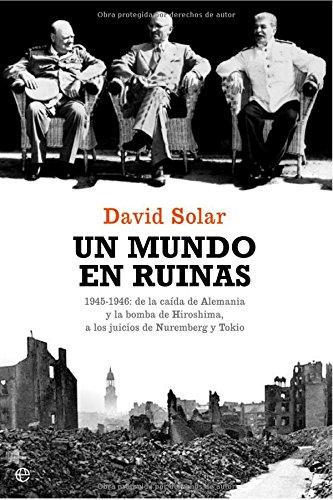 9788497346313: UN MUNDO EN RUINAS 1945-1946 DE LA CAIDA DE ALEMANIA Y LA