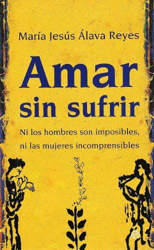 9788497346467: Amar sin sufrir: ni los hombres son imposibles, ni las mujeres incomprensibles (Bolsillo)