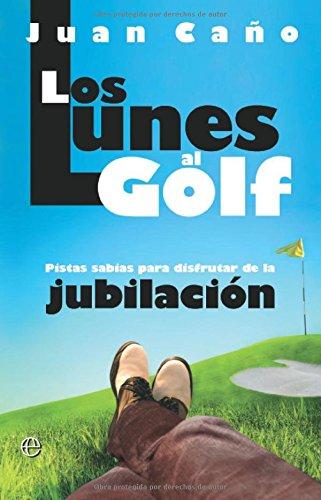 9788497347464: Lunes al golf, los - pistas sabias para disfrutar de la jubilacion