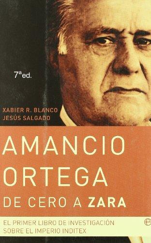 9788497347488: Amancio Ortega, de cero a Zara: el primer libro de investigación sobre el imperio Inditex (Actualidad)