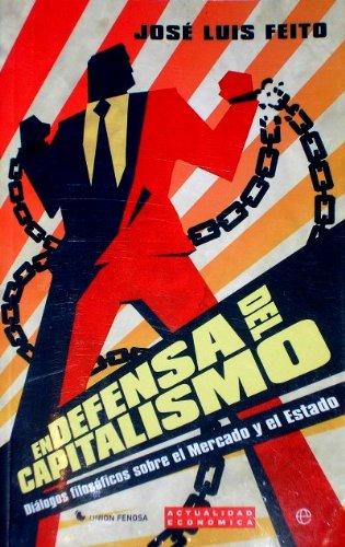 En defensa del capitalismo.Diálogos filosóficos sobre el: Feito, José Luis