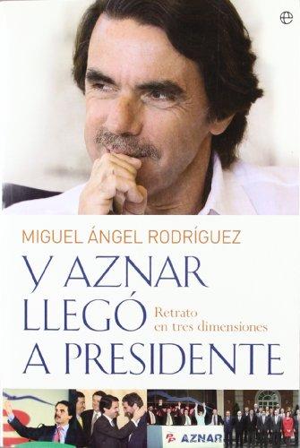 9788497349383: Y aznar llego a presidente - retrato en tres dimensiones (Biografias Y Memorias)