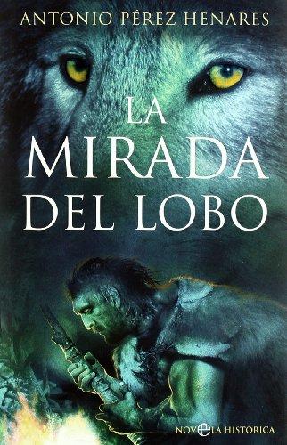 9788497349963: La Mirada del Lobo: La Novela Que Relata Como El Hombre y El Lobo Unieron Sus Destinos