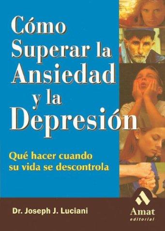 9788497350334: Como superar la ansiedad y la depresion: Que hacer cuando su vida se descontrola