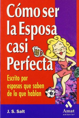 9788497350457: Cómo ser la esposa casi perfecta: Escrito por esposos que saben de lo que hablan