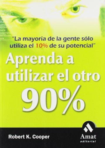 APRENDA A UTILIZAR EL OTRO 90% (Spanish Edition) - Robert K. Cooper