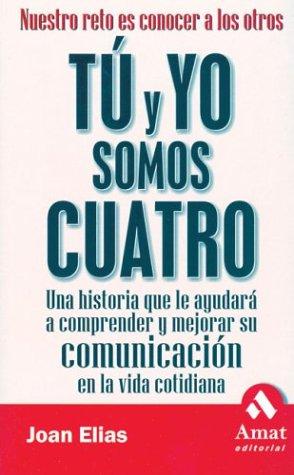 9788497351218: Tú y yo somos cuatro : una historia que le ayudará a comprender y mejorar su comunicación en la vida cotidiana
