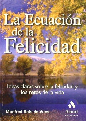 ECUACION DE LA FELICIDAD: Ideas claras sobre la felicidad y los retos de la vida: MANFRED KETS DE ...
