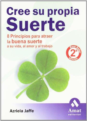 9788497351287: Cree su propia suerte: 8 principios para atraer la buena suerte a su vida, al amor y al trabajo
