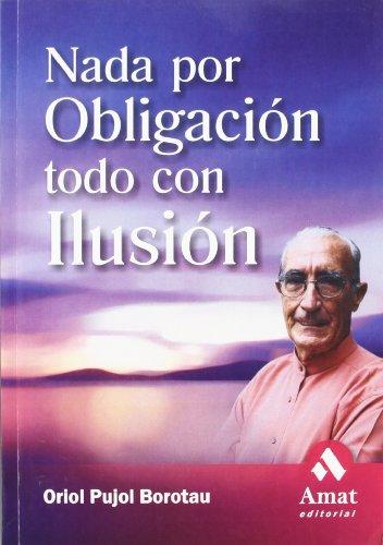 NADA POR OBLIGACION, TODO POR ILUSION by Pujol, Oriol