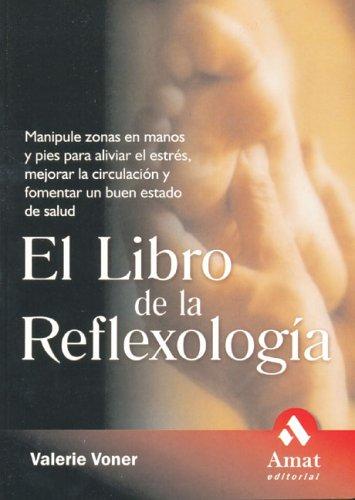 9788497351553: El libro de la reflexologia: Manipule zonas en manos y pies para aliviar el estres, mejorar la circulacion y fomentar un buen estado de salud