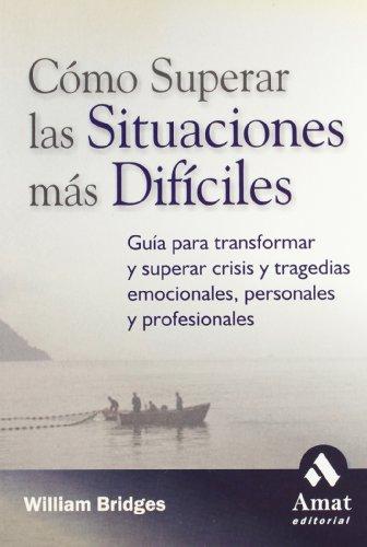 9788497351614: Como superar las situaciones mas dificiles: Guia para transformar y superar crisis y tragedias emocionales, personales y profesionales