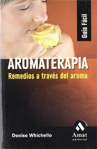 AROMATERAPIA: Remedios a través del aroma: DENISE WICHELLO