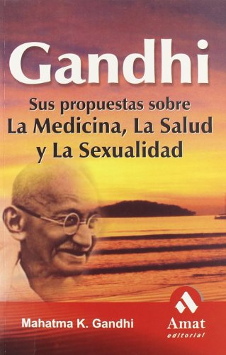 9788497352154: Gandhi: Sus propuestas sobre la medicina, la salud y la sexualidad