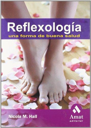 REFLEXOLOGIA UNA FORMA DE BUENA SALUD: Una: NICOLA M. HALL