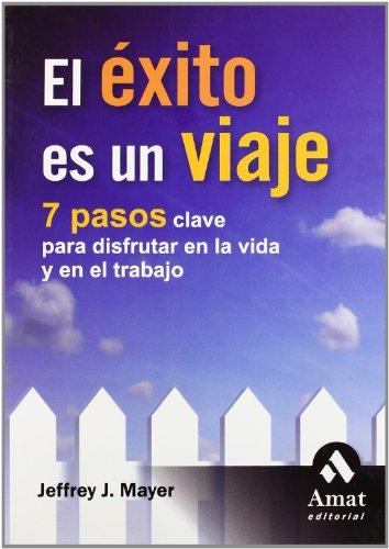 9788497352734: El éxito es un viaje: 7 pasos para disfrutar en la vida y en el trabajo