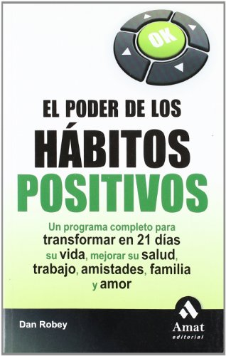 EL PODER DE LOS HABITOS POSITIVOS. UN PROGRAMA COMPLETO PARA TRANSFORMAR EN 21 DÍAS - Robey, Dan