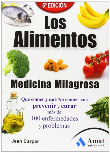 Los alimentos medicina milagrosa: Qué comer y: Jean Carper