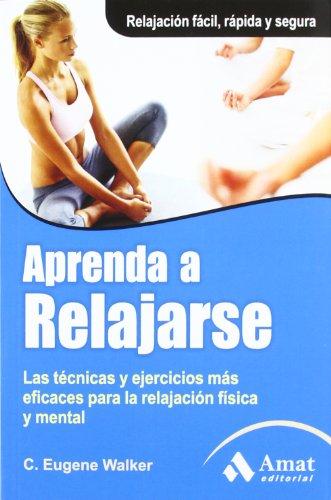 9788497354035: Aprenda a relajarse: Las técnicas y ejercicios más eficaces para la relajación física y mental