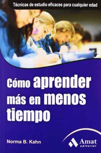 9788497354561: Cómo aprender más en menos tiempo: Obra para la contribución a la mejora de la capacidad de estudiantes y profesion (Habilidades Personales)