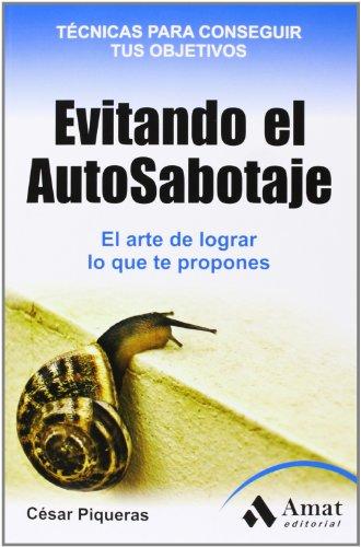 9788497355872: Evitando el Auto-Sabotaje.: El arte de conseguir lo que te propones (Habilidades Personales)