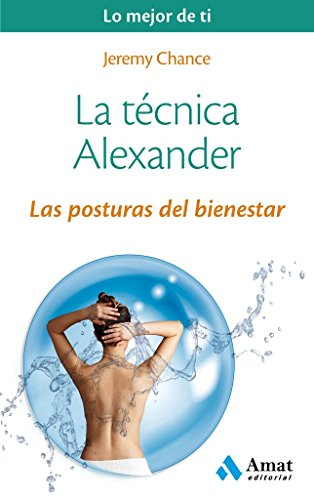La Técnica Alexander. Las Posturas Del Bienestar: Jeremy Chance