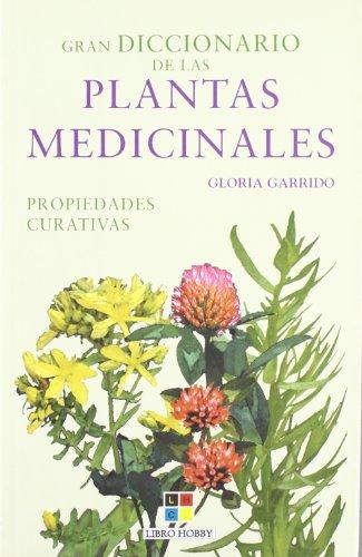 Gran diccionario de las plantas medicinales. Propiedades: Garrido, Gloria