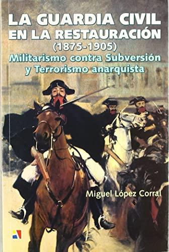 9788497390446: La Guardia Civil en la Restauración : militarismo contra subversión y terrorismo anarquista
