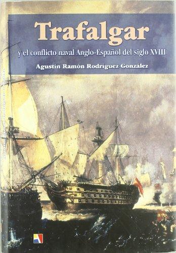 Trafalgar y el conflicto naval Anglo-Espanol del siglo XVIII: Gonzalez, Agustin Ramon Rodriguez