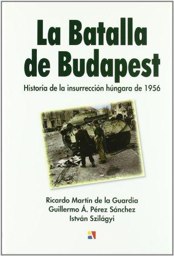 9788497390545: La batalla de Budapest: historia de la insurreccion hungara de 1956