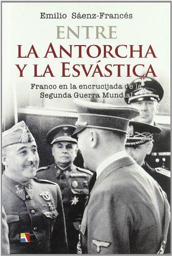 9788497390972: Entre la antorcha y la esvástica : la España de Franco en la encrucijada de la II Guerra Mundial