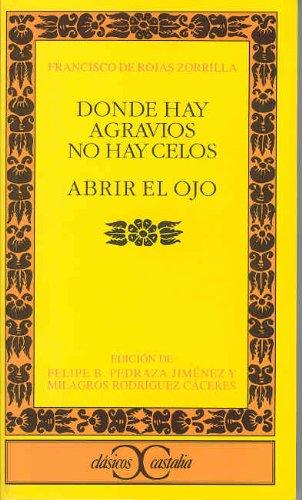 Donde hay agravios no hay celos. Abrir los ojos. Edicion de Felipe B.Pedraza Jiménez y ...
