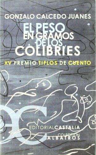 9788497401562: El Peso En Gramos de Los Colibries (Coleccion Albatros) (Spanish Edition)