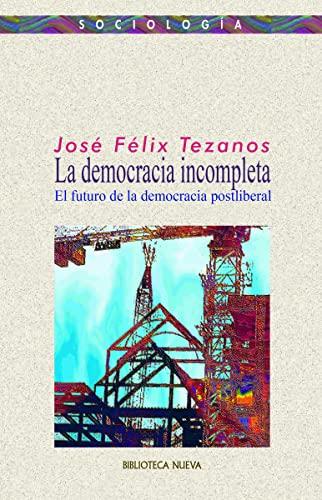 La democracia incompleta. El futuro de la democracia postliberal