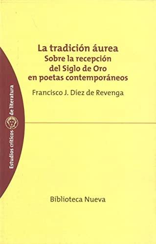 TRADICION AUREA. SOBRE LA RECEPCION DEL SIGLO: Revenga, Francisco Javier