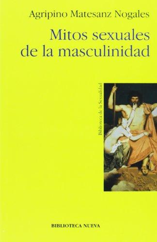 MITOS SEXUALES DE LA MASCULINIDAD: MATESANZ NOGALES, AGRIPINO