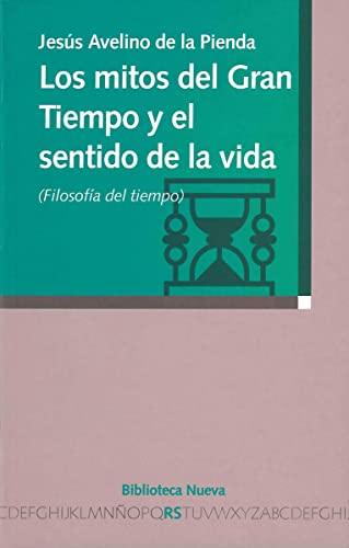 Mitos del Gran Tiempo y El Sentido de La Vida (Paperback): Jesus Avelino De La Pienda