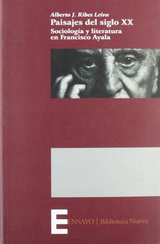9788497426251: PAISAJES DEL SIGLO XX. SOCIOLOGIA Y LITERATURA EN FRANCISCO AYALA (Spanish Edition)